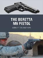 Beretta M9 Pistol, the, by Leroy Thompson