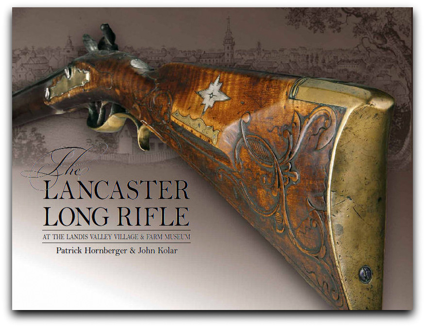 The Lancaster Long Rifle at the Landis Valley Village & Farm Museum by Patrick Hornberger & John Kolar