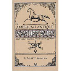 American Antique Weather Vanes: The Complete Illustrated Westervelt Catalog of 1883
