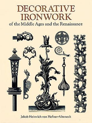Decorative Ironwork of the Middle Ages and the Renaissance by J. H. Hefner-Alteneck (OOP)