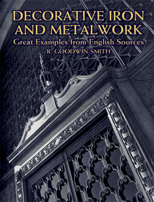 Decorative Iron and Metalwork by R. Goodwin-Smith: Great Examples from English Sources (OOP)