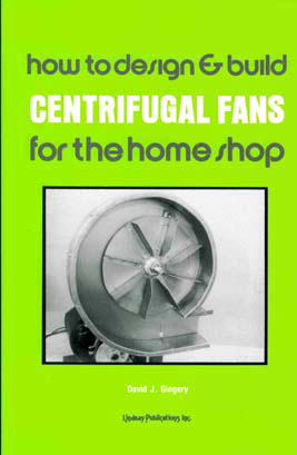How to Design & Build Centrifugal Fans by Dave Gingery