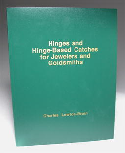Hinges and Hinge-Based Catches for Jewelers and Goldsmiths by Charles Lewton-Brain