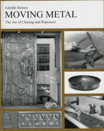 Moving Metal: The Art of Chasing and Repousse' by Adolph Steines