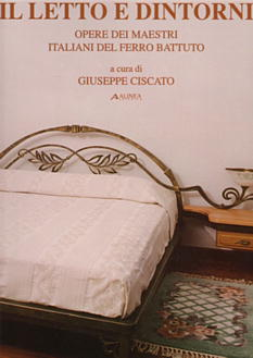 Italian Wrought Iron Beds and Bedroom Accessories (Il Letto e Dintorni: Works by the Italian Masters)