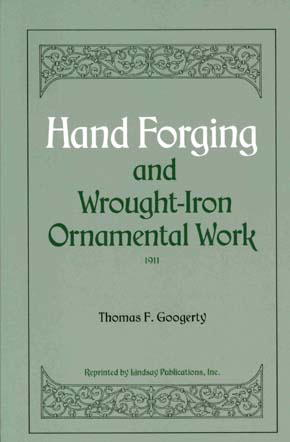 Hand Forging and Wrought-Iron Ornamental Work by Thomas F. Googerty