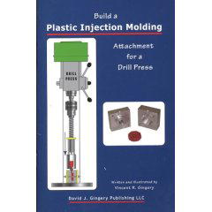 Build a Plastic Injection Molding Attachment for a Drill Press by Vince Gingery (OOP)