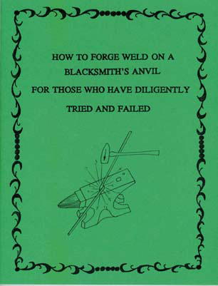 How to Forge Weld On A Blacksmith's Anvil by Bob Heath: For Those Who Have Diligently Tried and Failed
