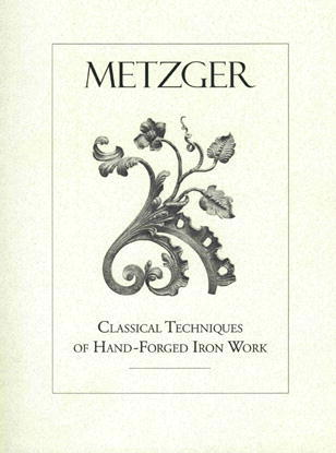 Classical Techniques of Hand Forged Iron by Max Metzger