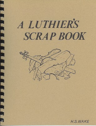 A Luthier's Scrap Book (Fiddle Fix), by H.S. Wake