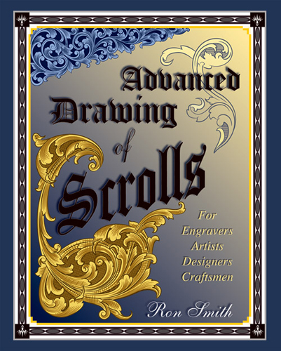 Advanced Drawing of Scrolls: For Engraving Artists, Designers, Craftsmen by Ron Smith [Hardcover]