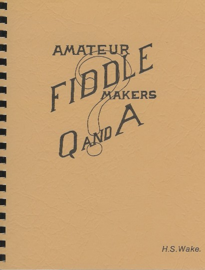 Amateur Fiddle Makers Q and A by H.S. Wake