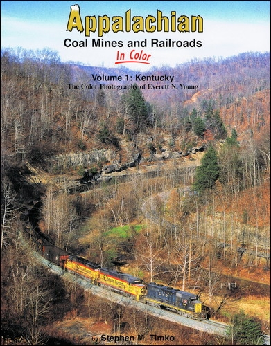 Appalachian Coal Mines and Railroads In Color Vol. 1: Kentucky