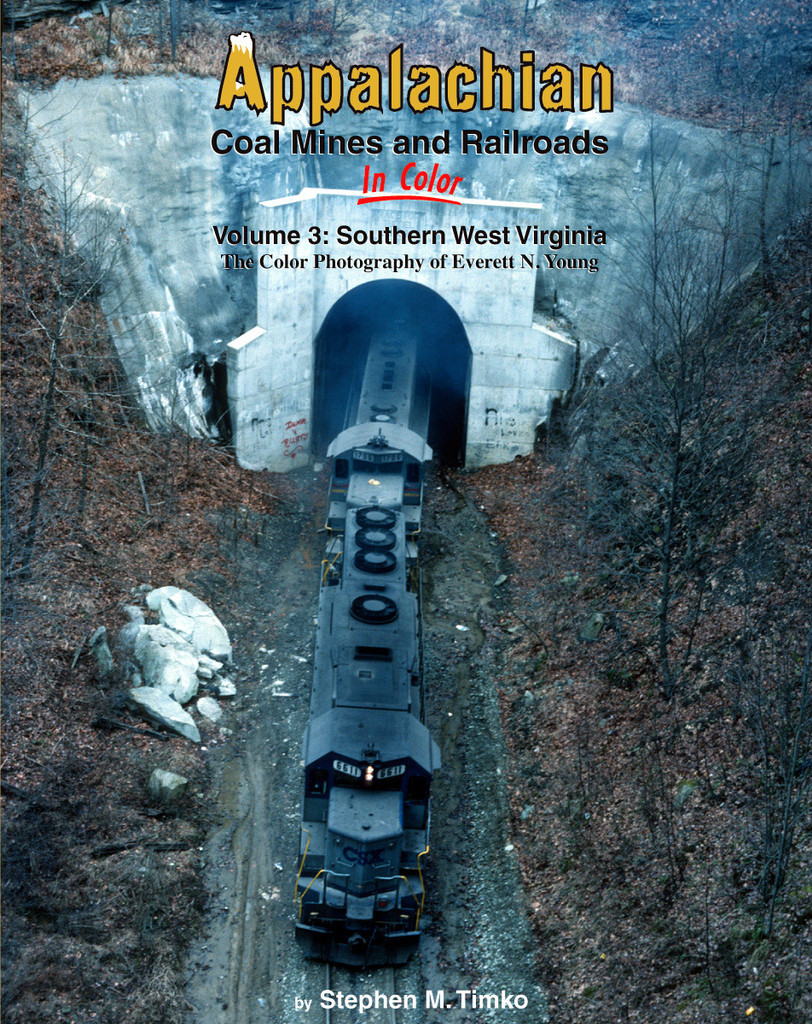 Appalachian Coal Mines and Railroads In Color Volume 3