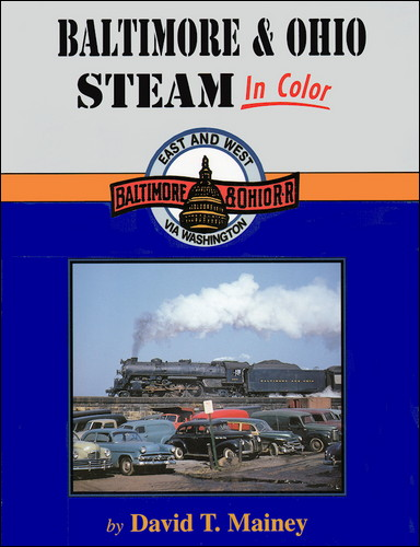 Baltimore and Ohio Steam In Color