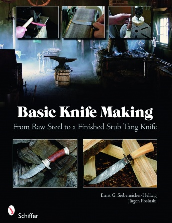 Basic Knife Making: From Raw Steel to a Finished Stub Tang Knife by Ernst G. Siebeneicher-Hellwig and Jürgen Rosinski