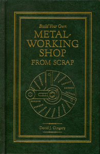 Build Your Own Metal Working Shop From Scrap by Dave Gingery (Hardcover, 1 Volume)