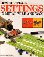 How to Create Settings in Metal Wire and Wax by Adolfo Mattiello (BOOK AND TWO TEMPLATES)