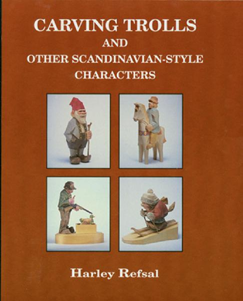 Carving Trolls and Other Scandinavian-Style Characters by Harley Refsal