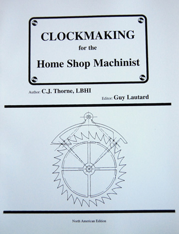Clockmaking for the Home Shop Machinist by Colin Thorne