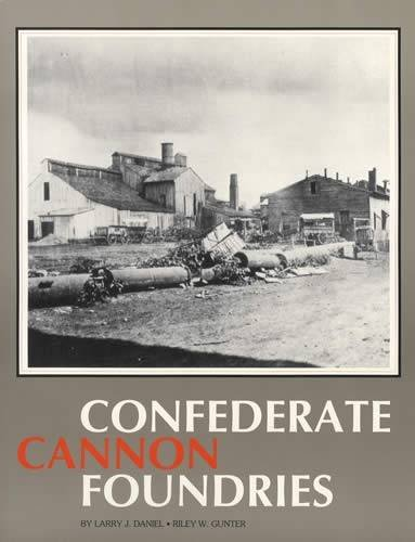 Confederate Cannon Foundries by Larry J. Daniel and Riley W. Gunter