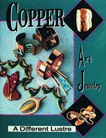 Copper Art Jewelry: A Different Luster by Matthew L. Burkholz & Linda Lichtenberg Kaplan