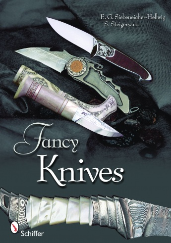 Fancy Knives: A Complete Analysis & Introduction to Make Your Own by Stefan Steigerwald	 & Ernst G. Siebeneicher-Hellwig