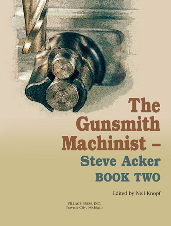 The Gunsmith Machinist by Steve Acker Book Two
