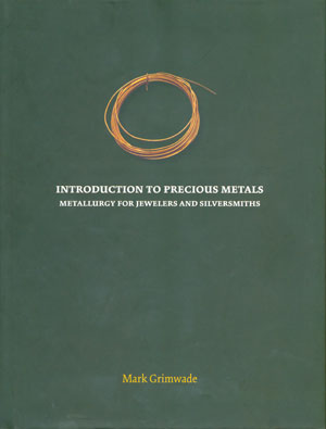Introduction to Precious Metals by Mark Grimwade: Metallurgy for Jewelers & Silversmiths