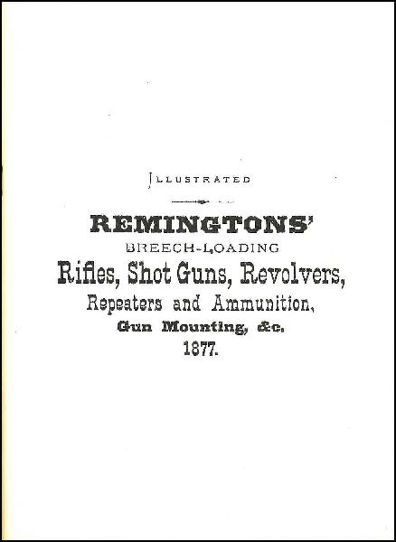 Remington's Breech-Loading Rifles, Shotguns, Revolvers, Repeaters & Ammunition, Gun Mounting Catalog 1877 (Reproduction)