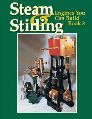 Steam and Stirling: Engines You Can Build - Book 3