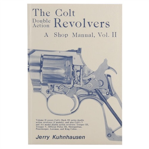 The Colt Double Action Revolvers: A Shop Manual, Volume II by Jerry Kuhnhausen