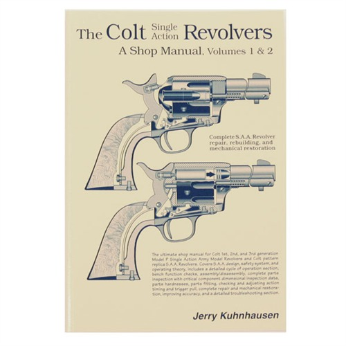 The Colt Single Action Revolvers: A Shop Manual, Volumes 1 & 2 by Jerry Kuhnhausen