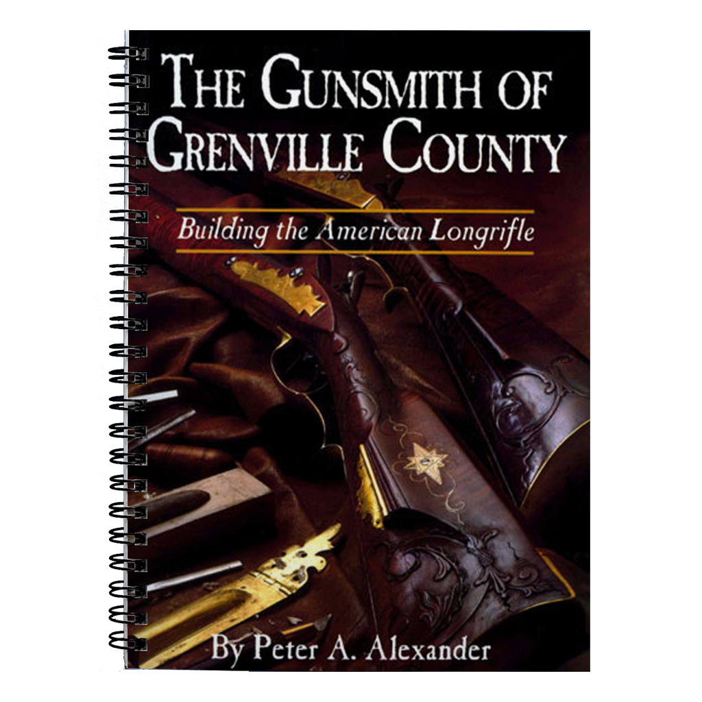 The Gunsmith of Grenville County: Building the American Longrifle by Peter Alexander