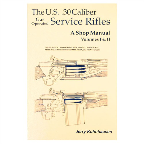 The U.S. .30 Caliber Gas Operated Service Rifles: A Shop Manual Volumes 1 and 2 by Jerry Kuhnhausen