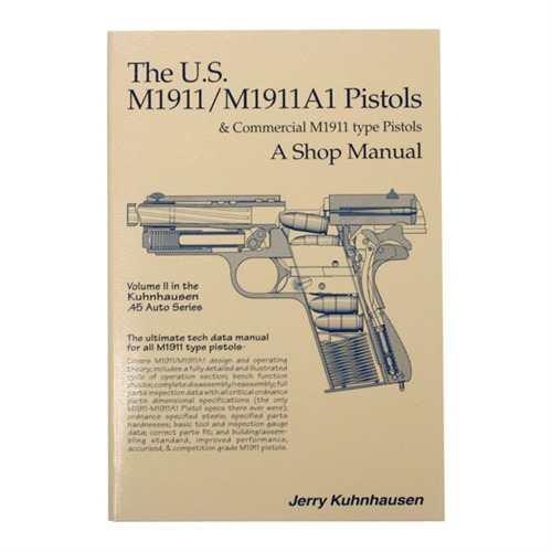 The U.S. M1911/M1911A1 Pistols and Commercial M1911 Type Pistols - A Shop Manual Volume 2 by Jerry Kuhnhausen