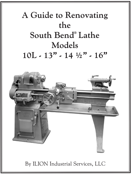 "A Guide to Renovating the South Bend Lathe Models 10L 13"", 14 1/2"", 16"" by ILION Industrial Services LLC"