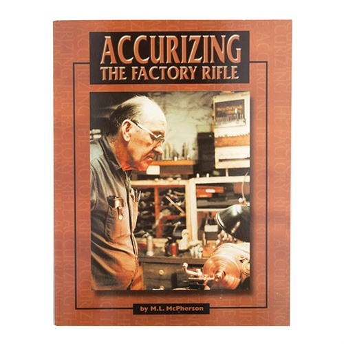 Accurizing the Factory Rifle by M.L. Mcpherson