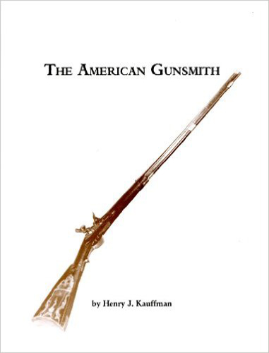The American Gunsmith by  Henry J. Kauffman