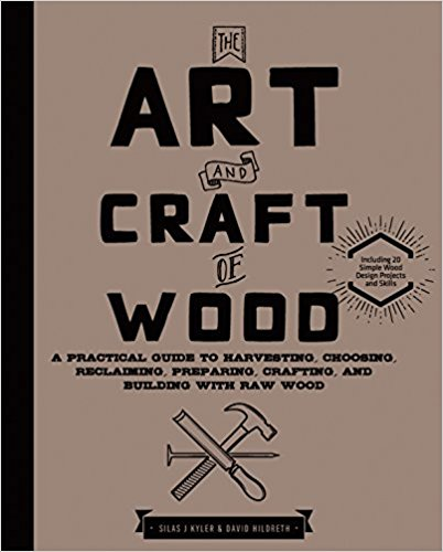 The Art and Craft of Wood: A Practical Guide by Silas J. Kyler