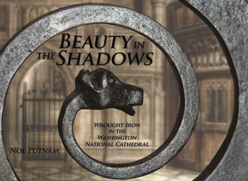 Beauty in the Shadows: Wrought Iron in the Washington National Cathedral by Nol Putnam