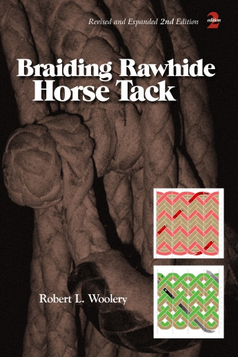 Braiding Rawhide Horse Tack, Revised & Expanded 2nd Edition, by Robert L. Woolery
