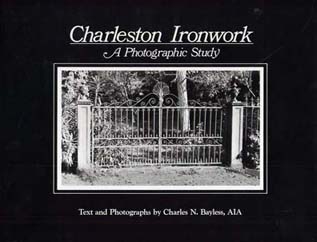Charleston Ironwork: a Photographic Study by Charles N. Bayless