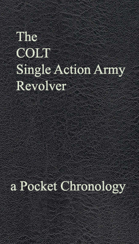 The Colt Single Action Army Revolver, by Larry Hacker
