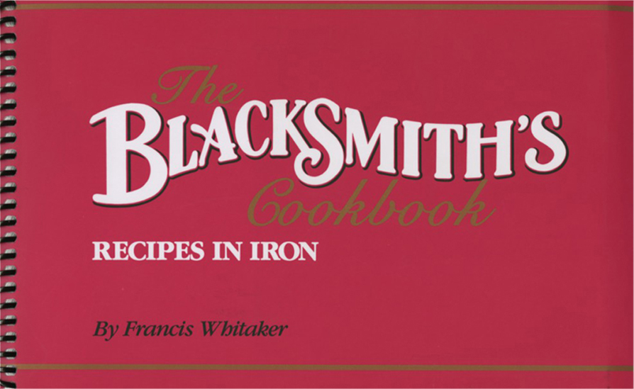 The Blacksmith's Cookbook by Francis Whitaker: Recipes in Iron
