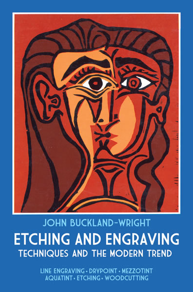Etching and Engraving: Techniques and the Modern Trend by John Buckland-Wright (OOP)