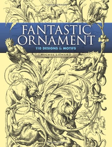 Fantastic Ornament: 110 Designs and Motifs by Michel Liénard (Softcover)