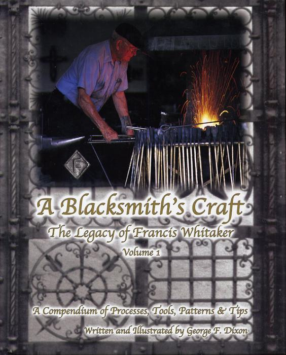 A Blacksmith's Craft: The Legacy of Francis Whitaker - A Compendium of Processes, Tools, Patterns