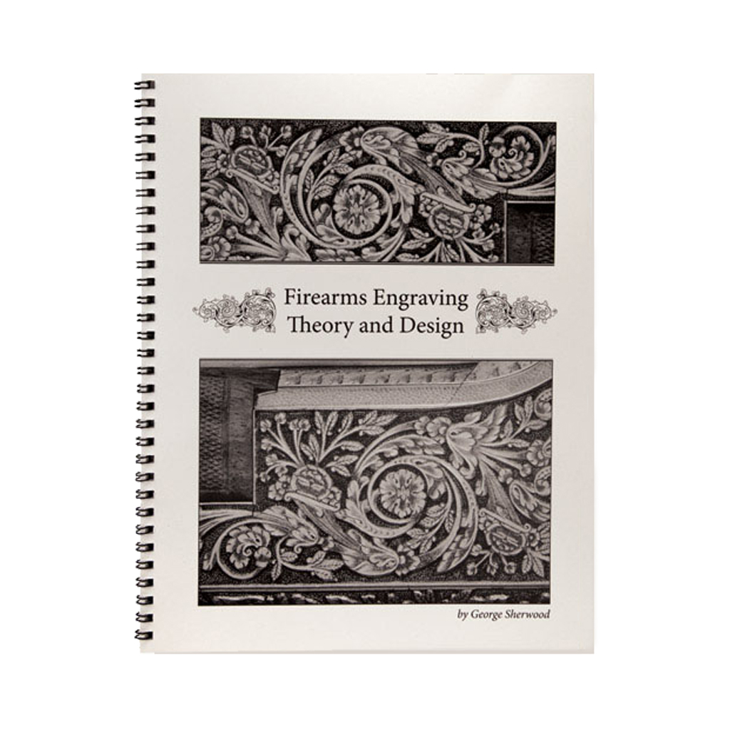 Firearms Engraving Theory and Design by George Sherwood