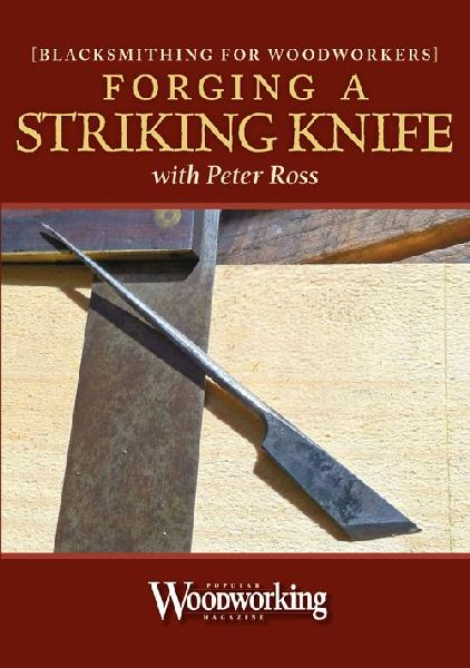 Forging a Striking Knife with Peter Ross: Blacksmithing for Woodworkers Series (DVD)